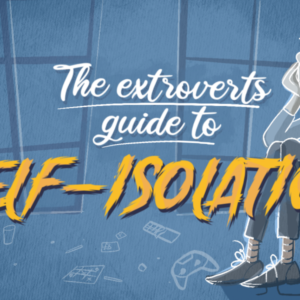 The extraverts guide to self-isolation